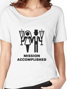 Mission Accomplished (Wedding / Marriage) Women's Relaxed Fit T-Shirt