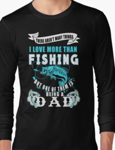 I love Fishing and being Dad T-shirt  Long Sleeve T-Shirt