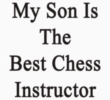 My Son Is The Best Chess Instructor  by supernova23