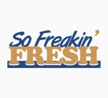 So Freakin' Fresh (5) by PlanDesigner