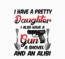 I have a pretty daughter i also have a gun  Unisex T-Shirt