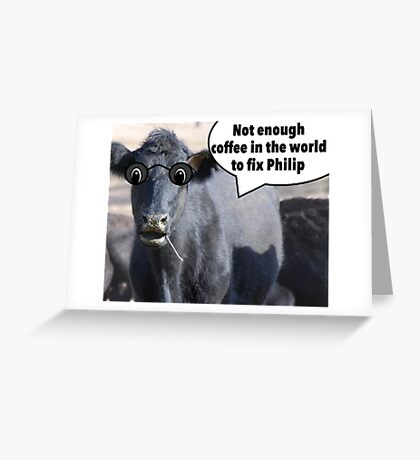 Not enough coffee in the world to fix Philip Greeting Card