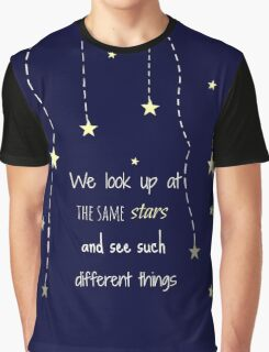 WE LOOK UP AT THE SAME STARS AND SEE SUCH DIFFERENT THINGS Graphic T-Shirt