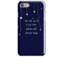 WE LOOK UP AT THE SAME STARS AND SEE SUCH DIFFERENT THINGS iPhone Case/Skin