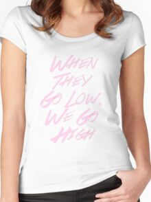 """""""When They Go Low, We Go High"""" #I'mWithHer Women's Fitted Scoop T-Shirt"""