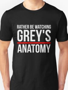 Rather be watching greys anatomy T-Shirt