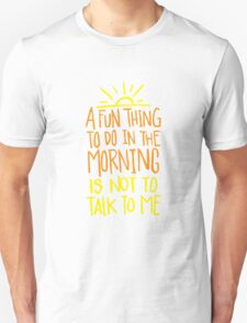 Fun thing in the Morning - not to talk to me - Funny Humor T Shirt  Unisex T-Shirt