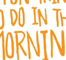 Fun thing in the Morning - not to talk to me - Funny Humor T Shirt  Sticker
