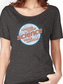 I'm gonna have to Science the shit out of this! - The Martian Women's Relaxed Fit T-Shirt