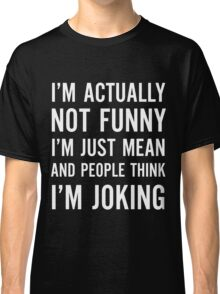 Im actually not funny Classic T-Shirt