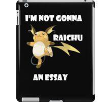 I'm not gonna RAICHU an essay! iPad Case/Skin