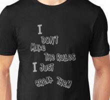I don't make the rules Unisex T-Shirt