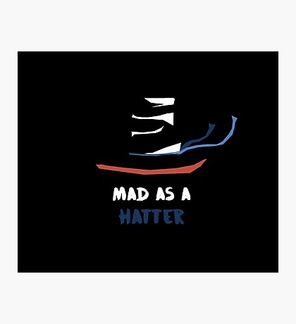MAD As A Hatter Photographic Print