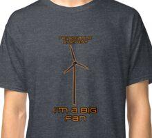 Renewable Energy? I'm A Big Fan - Science Joke Classic T-Shirt