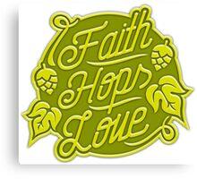 Craft Beer: Faith, Hops, Love Canvas Print