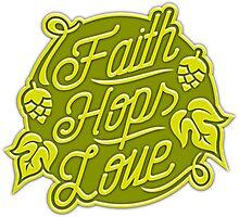 Craft Beer: Faith, Hops, Love Photographic Print