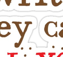 Don't annoy a WRITER the can KILL YOU in print Sticker