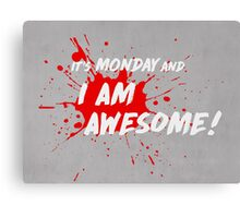 It's Monday and I am Awesome! Canvas Print