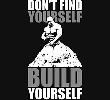 Don't Find Yourself. BUILD Yourself. Unisex T-Shirt