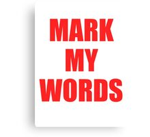 Mark My Words Justin  Canvas Print