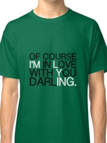 Of Course I'm In Love Classic T-Shirt