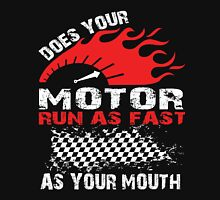 Does Your Motor Run as Fast As Your Mouth Unisex T-Shirt