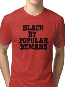 Black by popular demand Tri-blend T-Shirt