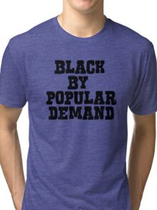 Black by popular demand Tri-blend T-Shirt