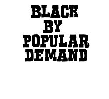 Black by popular demand Photographic Print