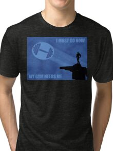 I Must Go Now. My Gym Needs Me. Tri-blend T-Shirt