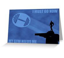 I Must Go Now. My Gym Needs Me. Greeting Card