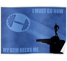 I Must Go Now. My Gym Needs Me. Poster