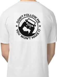 Don't Follow Me You Won't Make It Classic T-Shirt