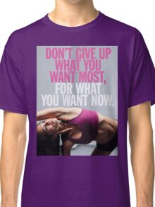Don't Give Up What You Want Most Classic T-Shirt