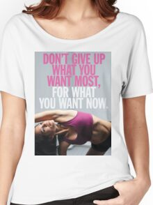 Don't Give Up What You Want Most Women's Relaxed Fit T-Shirt