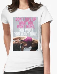 Don't Give Up What You Want Most Womens Fitted T-Shirt