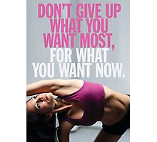 Don't Give Up What You Want Most Photographic Print