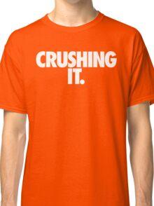 CRUSHING IT. Classic T-Shirt