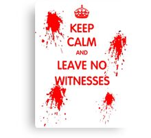 Keep Calm And Leave No Witnesses Canvas Print