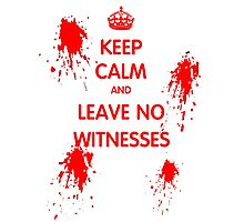 Keep Calm And Leave No Witnesses Photographic Print