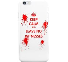 Keep Calm And Leave No Witnesses iPhone Case/Skin