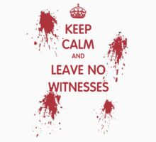 Keep Calm And Leave No Witnesses T-Shirt