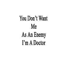 You Don't Want Me As An Enemy I'm A Doctor  by supernova23