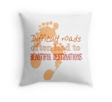 Difficult roads often lead to beautiful destinations Throw Pillow