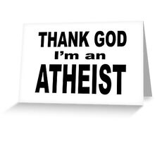 THANK GOD I'M AN ATHEIST Greeting Card
