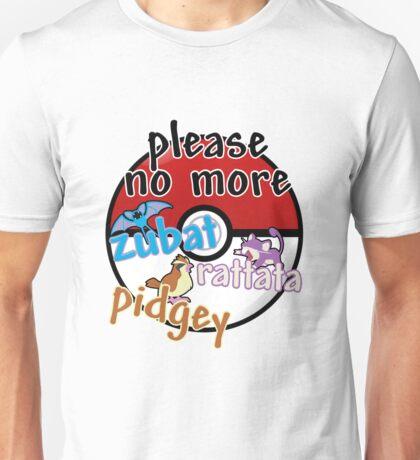 Please no more Zubat & Rattata & Pidgey Unisex T-Shirt