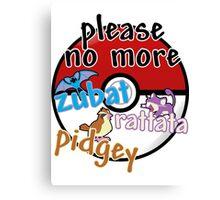 Please no more Zubat & Rattata & Pidgey Canvas Print
