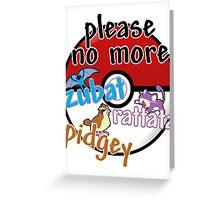 Please no more Zubat & Rattata & Pidgey Greeting Card