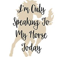 I'm Only Speaking To My Horse Today Photographic Print