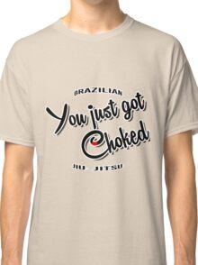 BJJ Brazilian Jiu Jitsu - you just got choked Classic T-Shirt